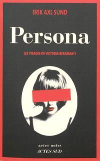Les visages de Victoria Bergman. Volume 1, Persona
