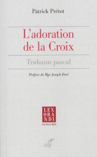 L'adoration de la croix : triduum pascal