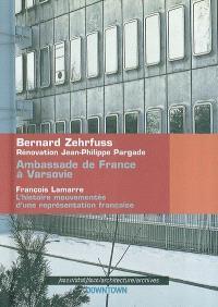 Ambassade de France à Varsovie, Bernard Zehrfuss, rénovation Jean-Philippe Pargade : l'histoire mouvementée d'une représentation française