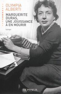 Marguerite Duras, une jouissance à en mourir