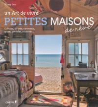 Petites maisons de rêve : un art de vivre : cabane, yourte, caravane, tente, péniche, roulotte...