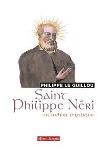 Saint Philippe Néri : un ludion mystique