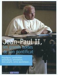Jean-Paul II, les grands textes de son pontificat : encycliques, constitutions, apostoliques, exhortations, motu proprio, lettres apostoliques...