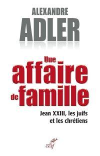 Une affaire de famille : Jean XXIII, les juifs et les chrétiens