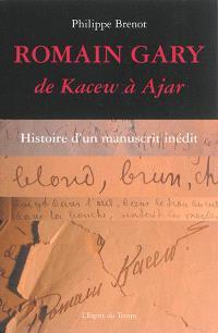 Romain Gary : de Kacew à Ajar : histoire d'un manuscrit inédit