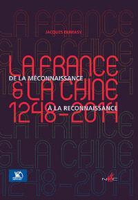 La France et la Chine (1248-2014) : de la méconnaissance à la reconnaissance : récit