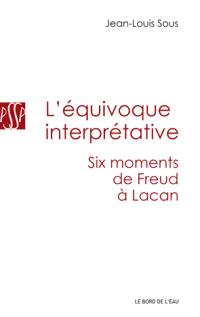 L'équivoque interprétative : six moments de Freud à Lacan