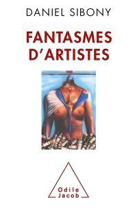 Fantasmes d'artistes : la psychanalyse pour étudier et comprendre la démarche artistique et le fantasme de l'artiste