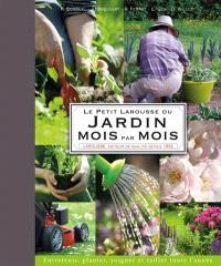 Le petit Larousse du jardin mois par mois : entretenir, planter, soigner et tailler toute l'année