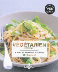 Végétarien débutant : plus de 200 recettes & variations