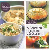 Aujourd'hui, je cuisine végétarien ! : recettes équilibrées, économiques, et faciles