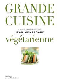Grande cuisine végétarienne : 4 saisons, 240 recettes du chef