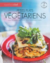 Petits plats végétariens : pour une cuisine sans viande, saine, gourmande et variée