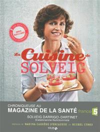 La cuisine de Solveig : 300 recettes saines & gourmandes : menus équilibrés