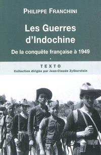 Les guerres d'Indochine. Volume 1, De la conqûete française à 1949