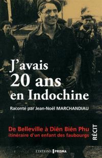 J'avais 20 ans en Indochine : de Belleville à Diên Biên Phu, itinéraire d'un enfant des faubourgs