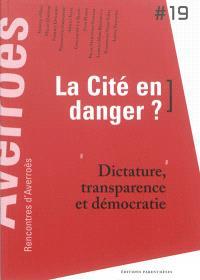 La cité en danger ? : dictature, transparence et démocratie