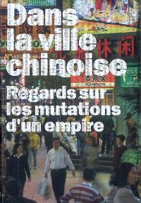Dans la ville chinoise : regards sur les mutations d'un empire