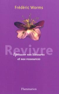 Revivre : éprouver nos blessures et nos ressources