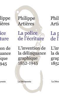 La police de l'écriture : l'invention de la délinquance graphique : 1852-1945