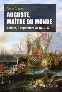 Auguste, maître du monde : Actium, 2 septembre 31 av. J.-C.