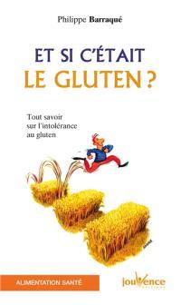 Et si c'était le gluten ? : tout savoir sur l'intolérance au gluten