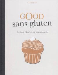Good sans gluten : cuisine délicieuse sans gluten