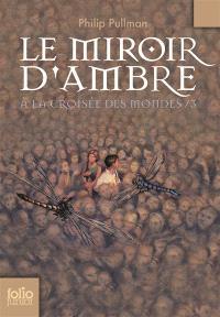 A la croisée des mondes. Volume 3, Le miroir d'ambre
