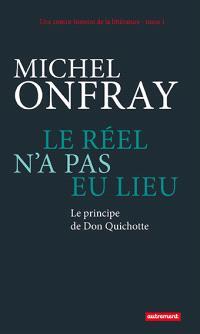 Une contre-histoire de la littérature. Volume 1, Le réel n'a pas eu lieu : le principe de Don Quichotte