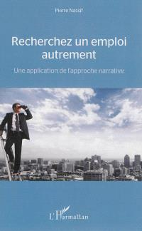 Recherchez un emploi autrement : une application de l'approche narrative