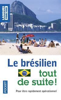 Le brésilien tout de suite ! : pour être rapidement opérationnel