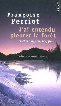J'ai entendu pleurer la forêt : Michel Pageau, trappeur