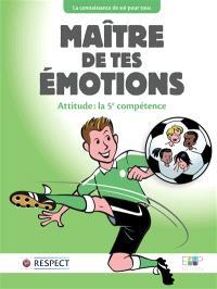 Maître de tes émotions : attitude, la 5e compétence