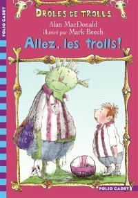 Drôles de trolls. Volume 1, Allez, les trolls !