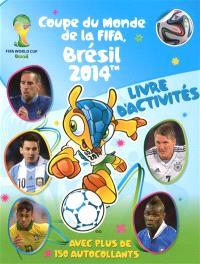 Coupe du monde de la FIFA, Brésil 2014 : livre d'activités : avec plus de 150 autocollants