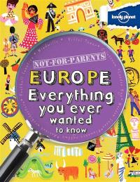 Europe : everything you ever wanted to know : not for parents