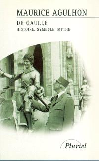 De Gaulle : histoire, symbole, mythe