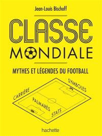 Classe mondiale : mythes et légende du football