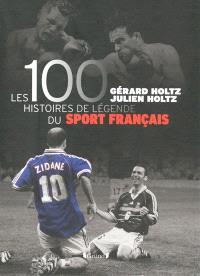 Les 100 histoires de légende du sport français