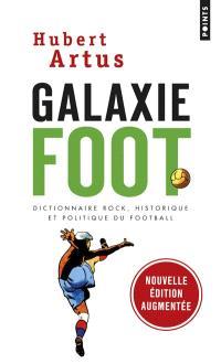 Galaxie foot : dictionnaire rock, historique et politique du football