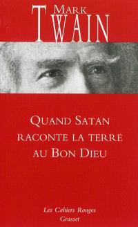 Quand Satan raconte la terre au bon Dieu; Suivi de Papiers de la famille Adams et autres textes essentiels