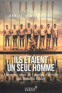Ils étaient un seul homme : l'histoire vraie de l'équipe d'aviron qui humilia Hitler
