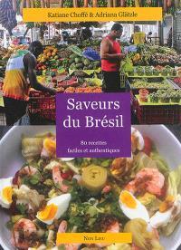 Saveurs du Brésil : 80 recettes faciles et authentiques