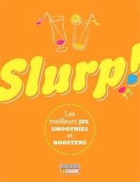 Slurp!  : les meilleurs jus, smoothies et boosters