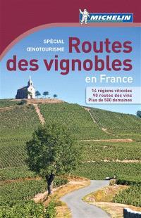 Routes des vignobles en France : spécial oenotourisme : 14 régions viticoles, 90 routes des vins, plus de 500 domaines