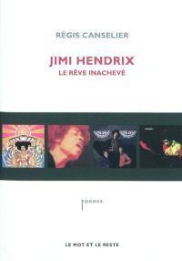 Jimi Hendrix : le rêve inachevé