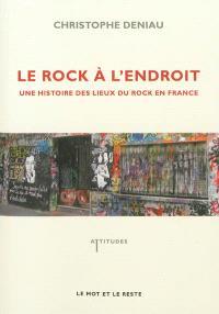 Le rock à l'endroit : une histoire des lieux du rock en France