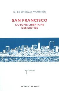 San Francisco : l'utopie libertaire des sixties