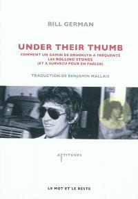 Under their thumb : comment un gamin de Brooklyn a fréquenté les Rolling Stones, et a survécu pour en parler