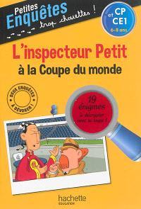 L'inspecteur Petit à la Coupe du monde : CP et CE1, 6-8 ans : 19 énigmes à décrypter avec ta loupe !